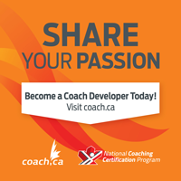 Share Your Passion - Become a Coach Developer Today!  Visit coach.ca
